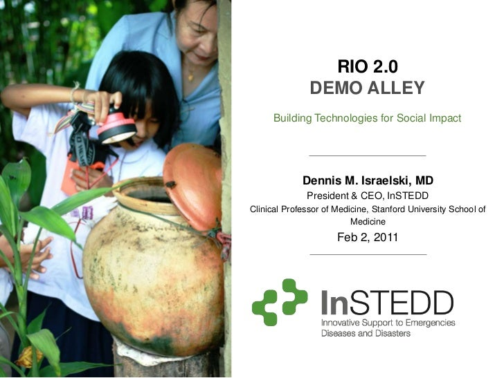 RIO 2.0               DEMO ALLEY      Building Technologies for Social Impact             Dennis M. Israelski, MD         ...