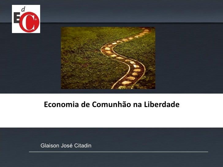 Economia de Comunhão na LiberdadeGlaison José Citadin