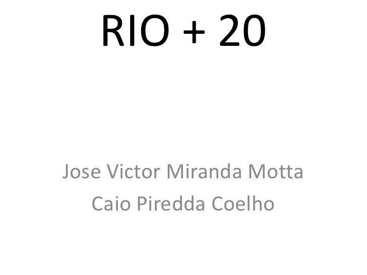 RIO + 20Jose Victor Miranda Motta   Caio Piredda Coelho