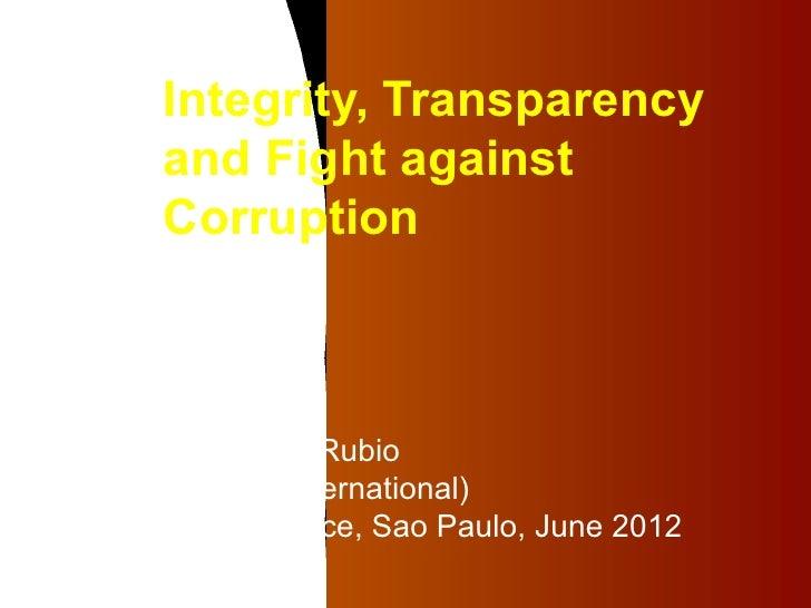Integrity, Transparency     and Fight against     CorruptionDelia M. Ferreira Rubio(Transparency International)ETHOS Confe...