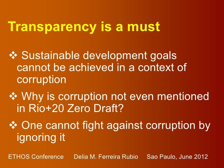 Transparency is a must Sustainable development goals cannot be achieved in a context of corruption Why is corruption not...