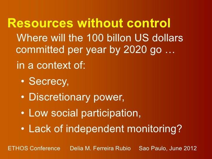Resources without control  Where will the 100 billon US dollars  committed per year by 2020 go …  in a context of:   • Sec...