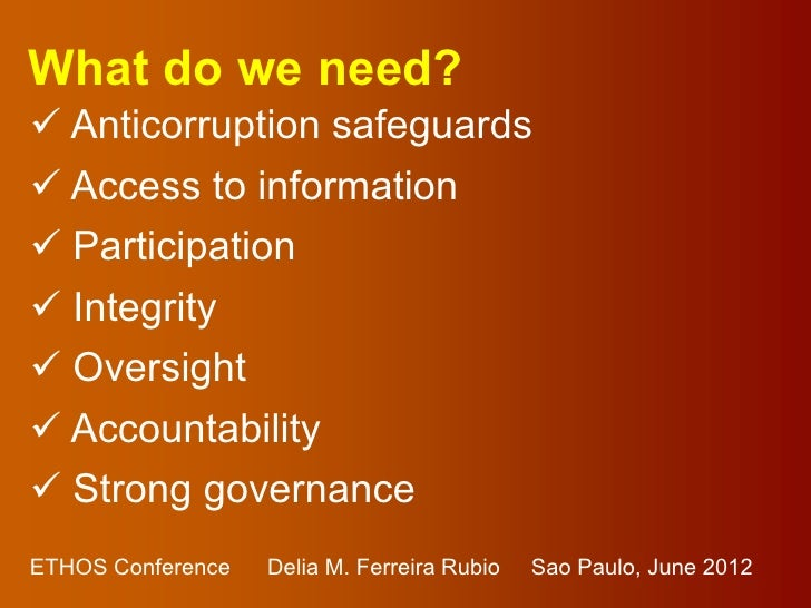 What do we need? Anticorruption safeguards Access to information Participation Integrity Oversight Accountability S...