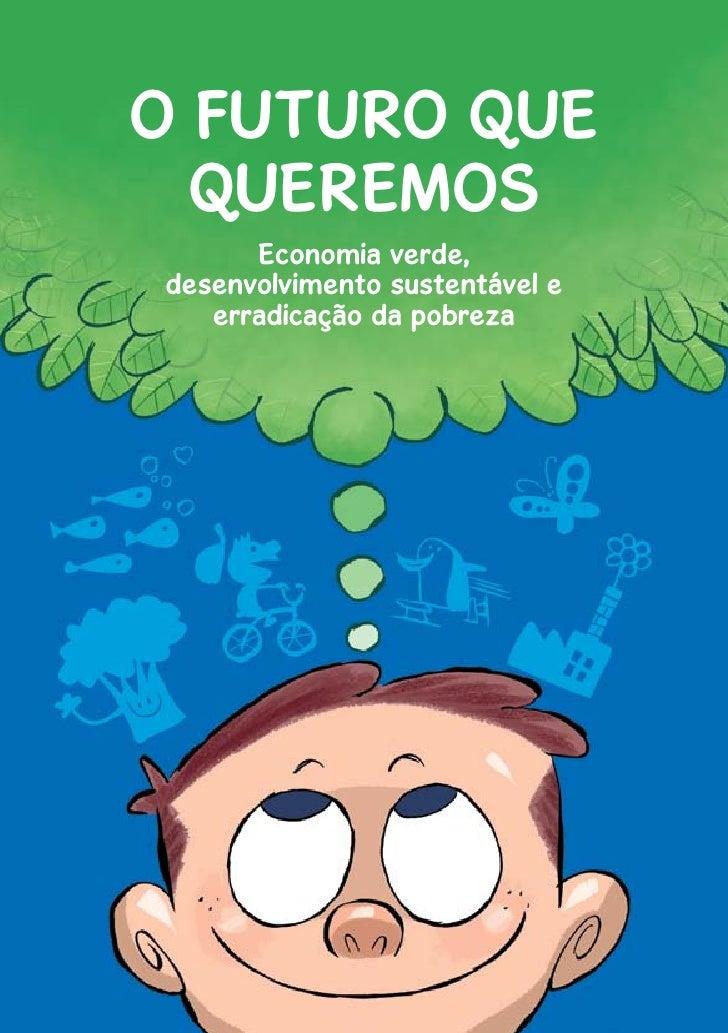 1O FUTURO QUE  QUEREMOS      Economia verde,desenvolvimento sustentável e   erradicação da pobreza