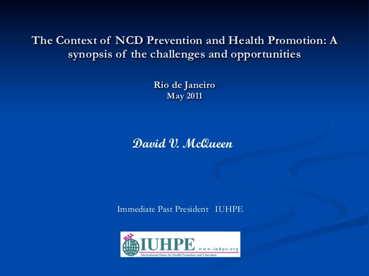 The Context of NCD Prevention and Health Promotion: A      synopsis of the challenges and opportunities                   ...