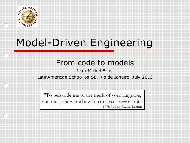 "Model-Driven Engineering From code to models Jean-Michel Bruel LatinAmerican School on SE, Rio de Janeiro, July 2013 ""To p..."