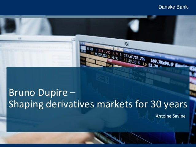 Danske Bank Bruno Dupire – Shaping derivatives markets for 30 years Antoine Savine