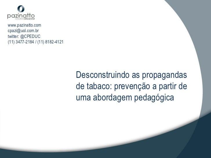 Desconstruindo as propagandas de tabaco: prevenção a partir de uma abordagem pedagógica www.pazinatto.com [email_address] ...