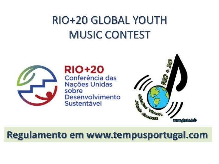 RIO+20 GLOBAL YOUTH           MUSIC CONTESTRegulamento em www.tempusportugal.com