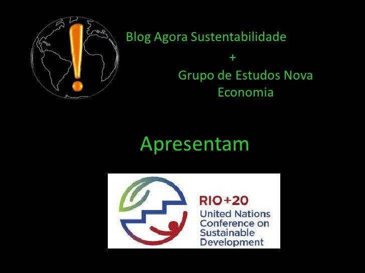 Blog Agora Sustentabilidade                 +        Grupo de Estudos Nova               Economia  Apresentam