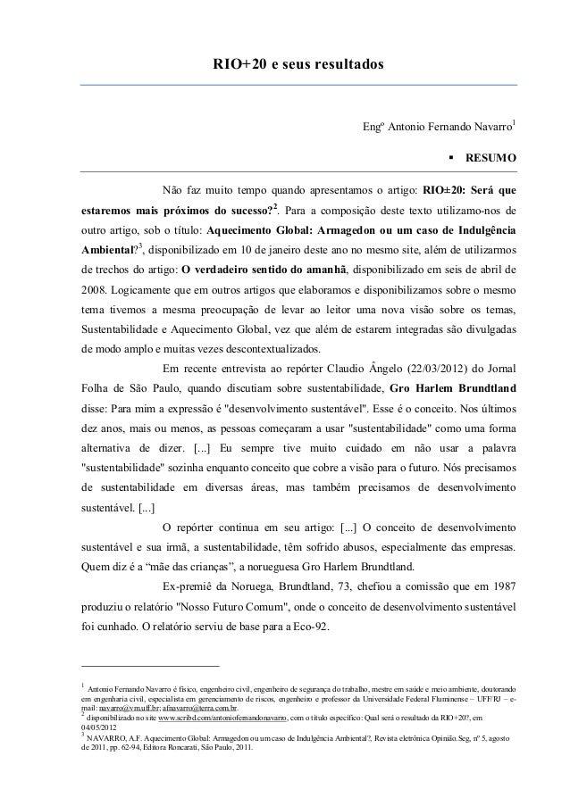 RIO+20 e seus resultados  Engº Antonio Fernando Navarro1 RESUMO Não faz muito tempo quando apresentamos o artigo: RIO±20: ...