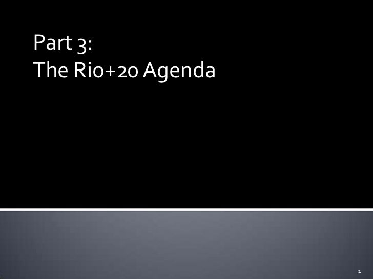 Part 3:The Rio+20 Agenda                    1