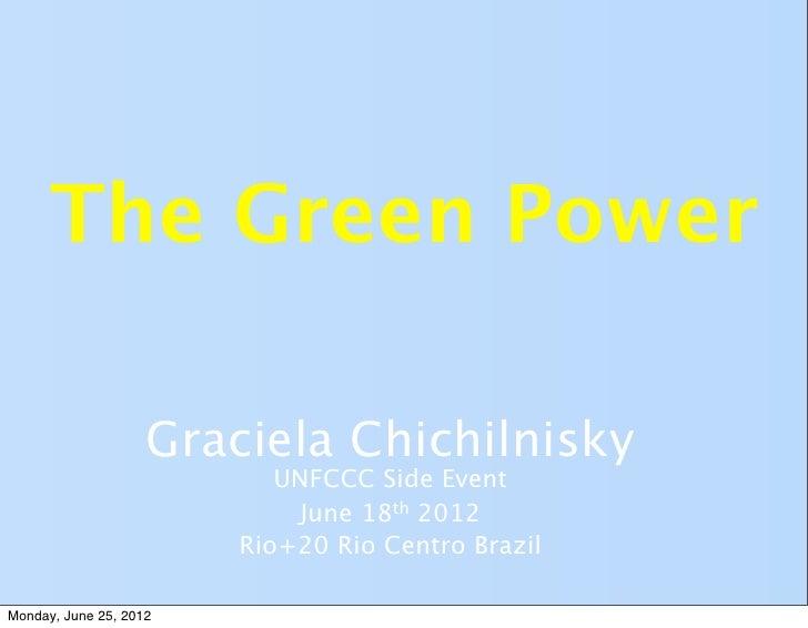 The Green Power                    Graciela Chichilnisky                           UNFCCC Side Event                      ...