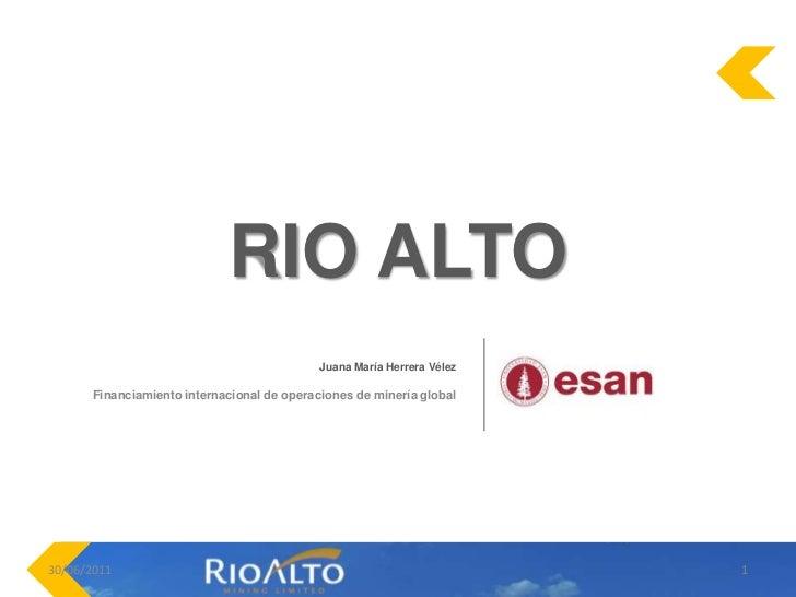 RIO ALTO<br />Juana María Herrera Vélez <br />Financiamientointernacional de operaciones de minería global<br />30/06/2...