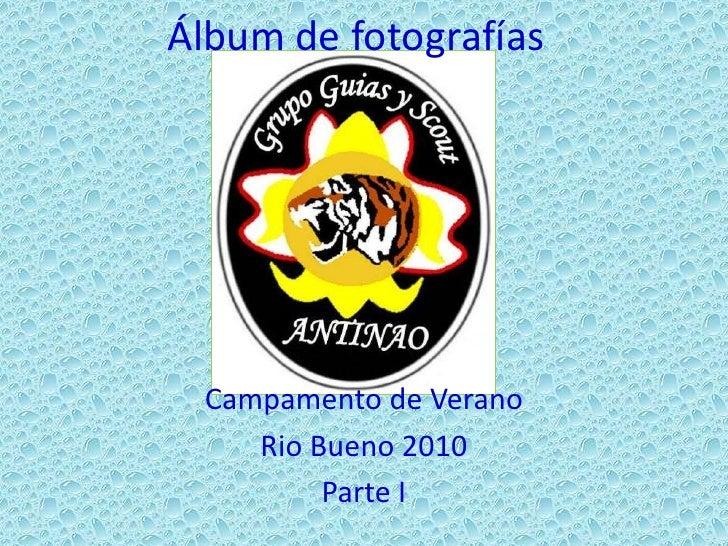 Álbum de fotografías<br />Campamento de Verano<br />Rio Bueno 2010<br />Parte I<br />