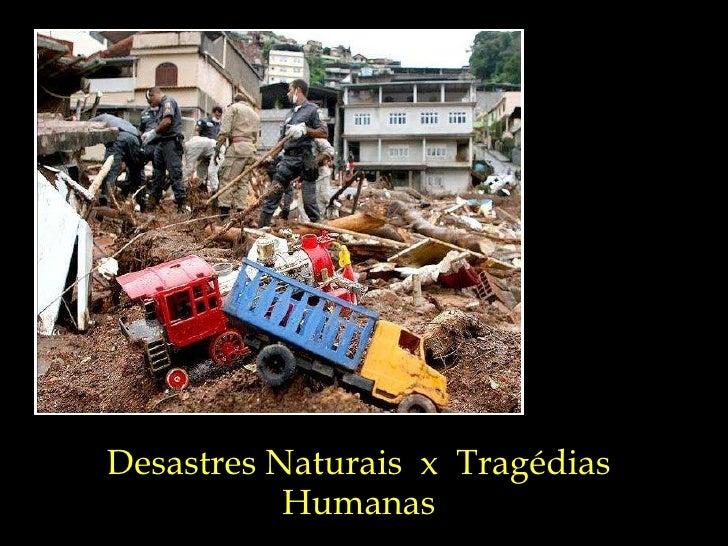 Desastres Naturais  x  Tragédias Humanas
