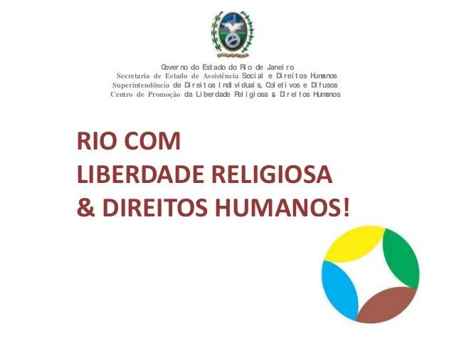 RIO COM LIBERDADE RELIGIOSA & DIREITOS HUMANOS! Governo do Est ado do Ri o de Janei ro Secretaria de Estado de Assistência...