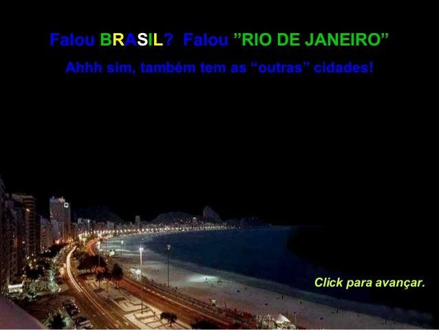 """Falou BRASIL? Falou """"RIO DE JANEIRO"""" Ahhh sim, também tem as """"outras"""" cidades! Click para avançar."""