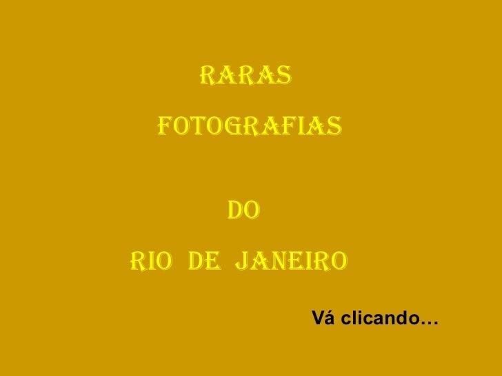 RARAS  FOTOGRAFIAS  DO RIO  DE  JANEIRO Vá clicando…