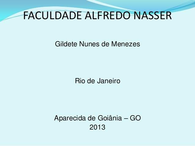 FACULDADE ALFREDO NASSER Gildete Nunes de Menezes  Rio de Janeiro  Aparecida de Goiânia – GO 2013