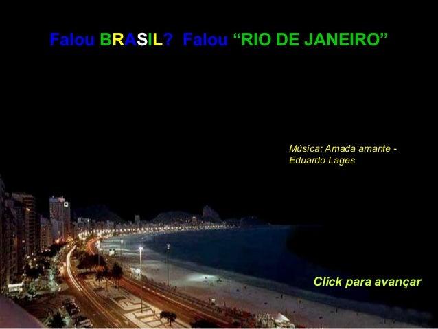 """Falou BRASIL? Falou """"RIO DE JANEIRO"""" Click para avançar Música: Amada amante - Eduardo Lages"""
