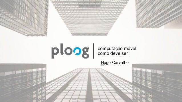 computação móvel como deve ser. Hugo Carvalho CTO