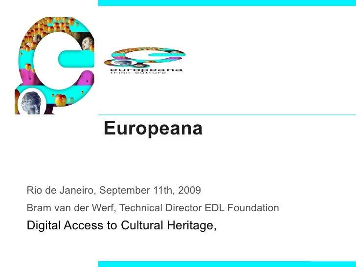 Europeana Rio de Janeiro, September 11th, 2009 Bram van der Werf, Technical Director EDL Foundation Digital Access to Cult...
