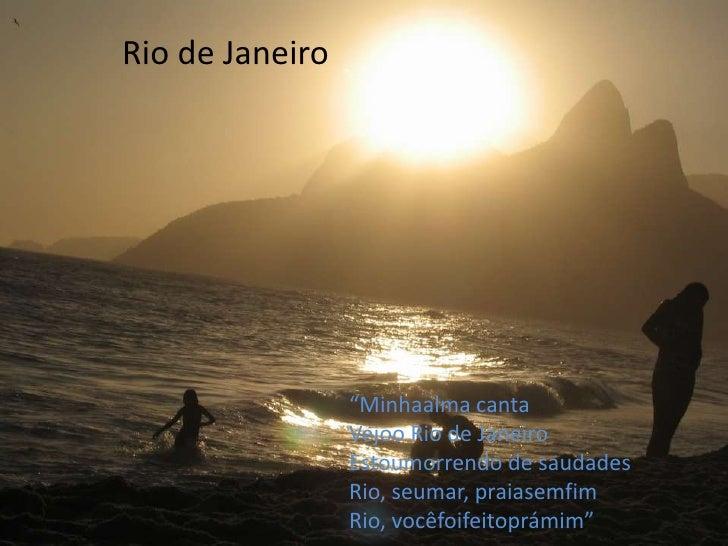 """Rio de Janeiro<br />""""Minhaalma canta<br />Vejoo Rio de Janeiro<br />Estoumorrendo de saudades<br />Rio, seum..."""