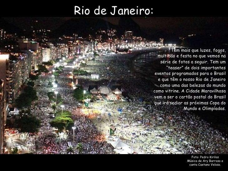 Foto: Pedro Kirilos Música de Ary Barroso e canta Caetano Veloso. Tem mais que luzes, fogos, multidão e festa no que vemos...