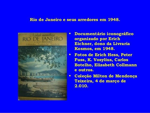 Rio de Janeiro e seus arredores em 1948. • Documentário iconográfico organizado por Erich Eichner, dono da Livraria Kosmos...