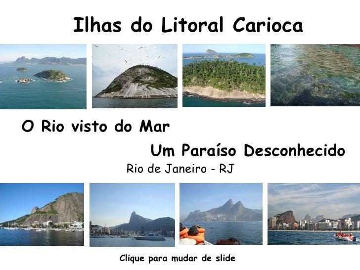 Ilhas do Litoral Carioca Um Paraíso Desconhecido O Rio visto do Mar Rio de Janeiro - RJ Clique para mudar de slide