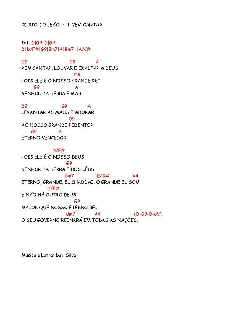 CD RIO DO LEÃO – 1. VEM CANTARInt: D|G9|D|G9D|D/F#|G9|Bm7|A|Bm7 |A/C#D9                G9       AVEM CANTAR, LOUVAR E EXAL...