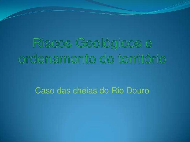 Caso das cheias do Rio Douro