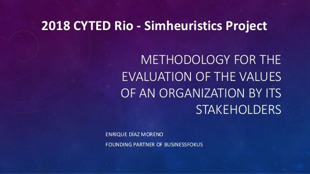 METHODOLOGY FOR THE EVALUATION OF THE VALUES OF AN ORGANIZATION BY ITS STAKEHOLDERS ENRIQUE DÍAZ MORENO FOUNDING PARTNER O...