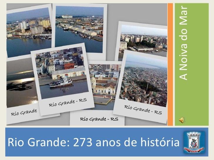 A Noiva do Mar              Rio Grande - RS    Rio Grande: 273 anos de história