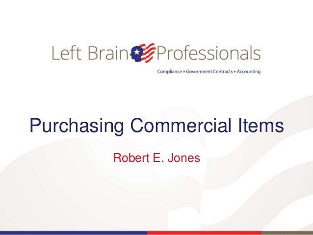 Purchasing Commercial Items Robert E. Jones