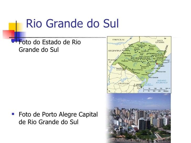 Rio Grande do Sul <ul><li>Foto do Estado de Rio Grande do Sul </li></ul><ul><li>Foto de Porto Alegre Capital de Rio Grande...