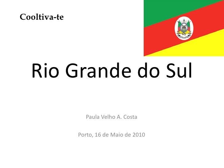 Rio Grande do Sul<br />Cooltiva-te<br />Paula Velho A. Costa<br />Porto, 16 de Maio de 2010<br />