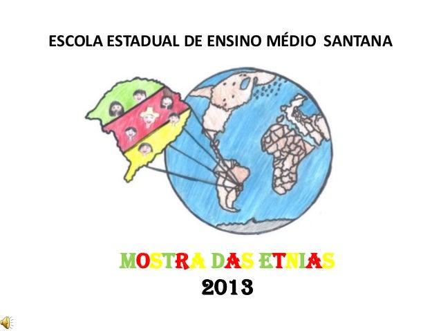 ESCOLA ESTADUAL DE ENSINO MÉDIO SANTANAMostra das Etnias2013