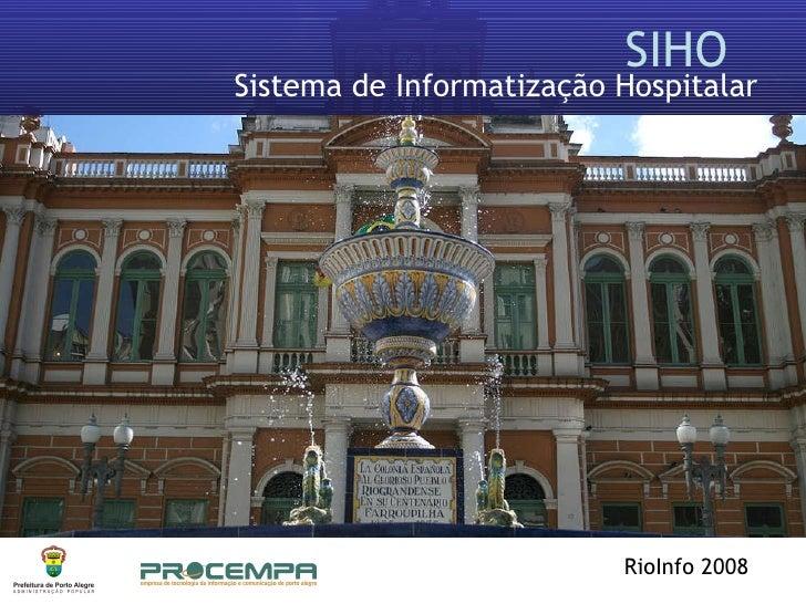 SIHO  Sistema de Informatização Hospitalar RioInfo 2008