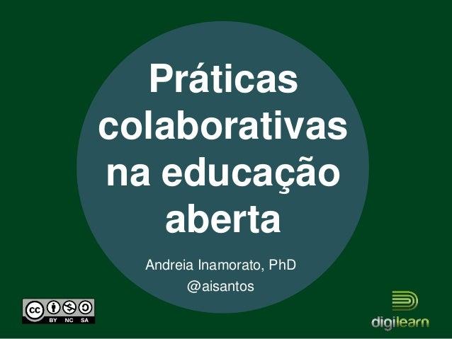 Andreia Inamorato, PhD@aisantosPráticascolaborativasna educaçãoaberta