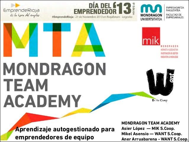 Aprendizaje autogestionado para emprendedores de equipo  MONDRAGON TEAM ACADEMY Asier López — MIK S.Coop. Mikel Asensio — ...