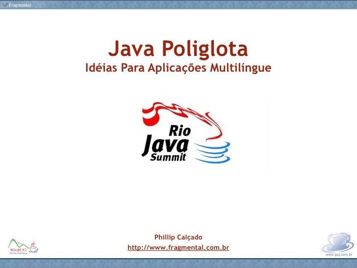 Java Poliglota Idéias Para Aplicações Multilíngue Phillip Calçado http://www.fragmental.com.br