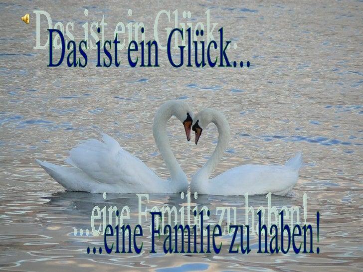 Das ist ein Glück... ...eine Familie zu haben!