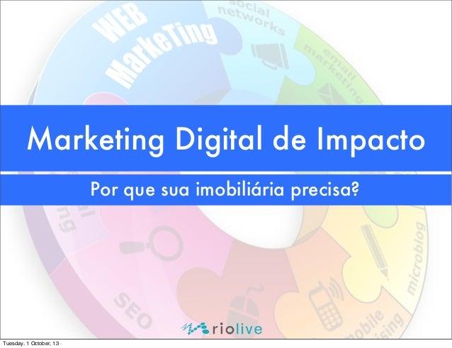 Marketing Digital de Impacto Por que sua imobiliária precisa?  Tuesday, 1 October, 13