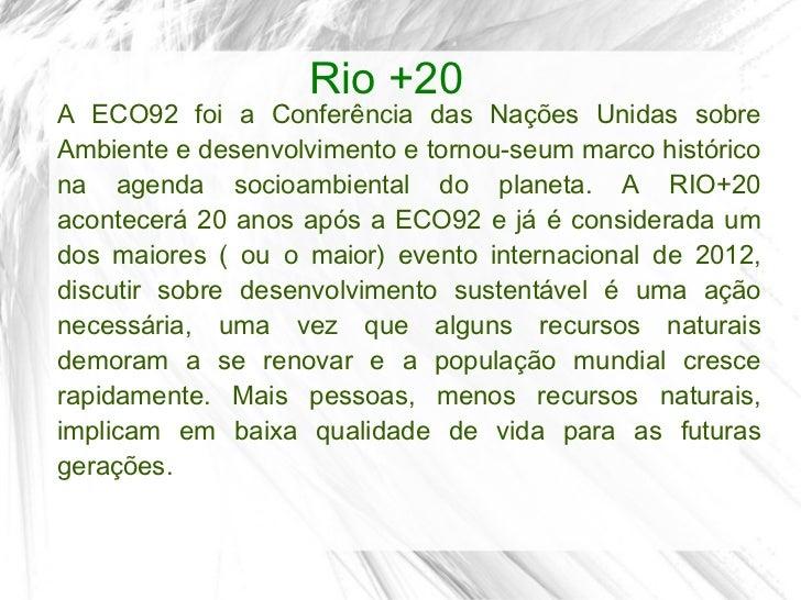 Rio +20A ECO92 foi a Conferência das Nações Unidas sobreAmbiente e desenvolvimento e tornou-seum marco históricona agenda ...