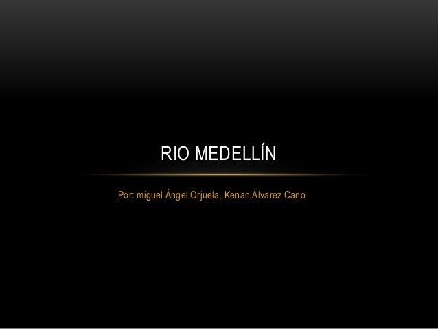 RIO MEDELLÍNPor: miguel Ángel Orjuela, Kenan Álvarez Cano