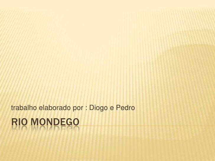 Rio Mondego<br />trabalho elaborado por : Diogo e Pedro<br />