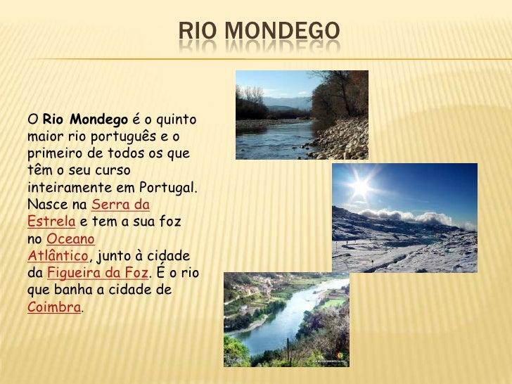 RIO MONDEGOO Rio Mondego é o quintomaior rio português e oprimeiro de todos os quetêm o seu cursointeiramente em Portugal....