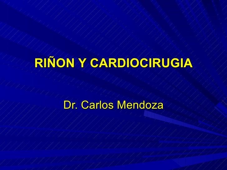RIÑON Y CARDIOCIRUGIA Dr. Carlos Mendoza
